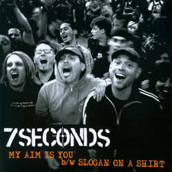 "7 Seconds	""My Aim Is You b/w Slogan On A Shirt""	7"""