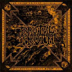 "The Bastard Noise / Brutal Truth    ""The Axiom Of Post Inhumanit"