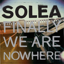 "Solea ""Finally We Are Nowhere"" LP"