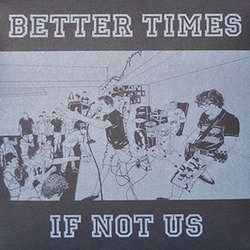 "Better Times	""If Not Us""	7"""