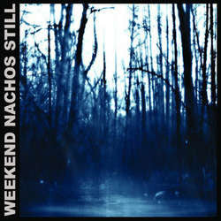 "Weekend Nachos ""Still"" LP"