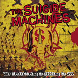 "The Suicide Machines ""War Profiteering Is Killing Us All"" CD"