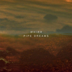 "Whirr ""Pipe Dreams"" LP"