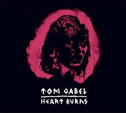 "Tom Gabel ""Heart Burns"" CDEP"