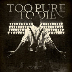 "Too Pure To Die ""Confess"" CD"