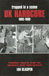 "Ian Glasper ""Trapped in a Scene: UK Hardcore 1985-1989"" Book"