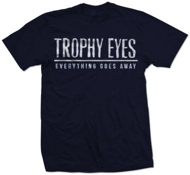 "Trophy Eyes ""Everything Goes Away"" T Shirt"