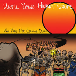 "Until Your Heart Stops ""We are not coming down""7"""