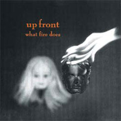 "Up Front ""What Fire Does"" 7"""