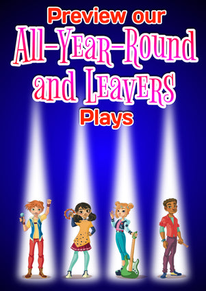PREVIEW OUR ALL-YEAR-ROUND AND LEAVERS PLAYS