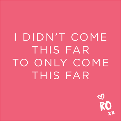 RO QUOTE // Don't stop now!