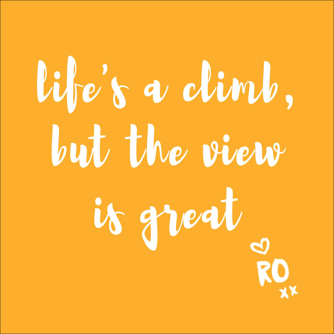 Inspirational and Motivational Message: Life's a Climb but the view is great