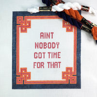 Aint Nobody Got Time for That Needlepoint Canvas - Needlepoint by Laura, LLC