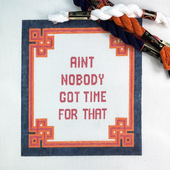 Aint Nobody Got Time for That Canvas - Needlepoint by Laura, LLC