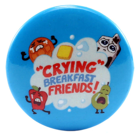 """Crying"" Breakfast Friends! 1.25"" Button"