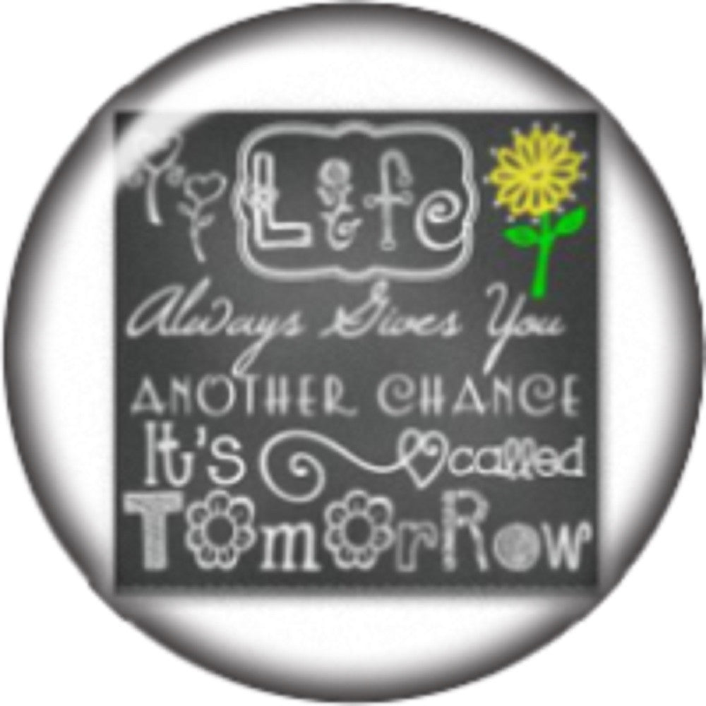 Snap button Life always gives a second chance 18mm Cabochon chunk charm
