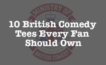 10 British Comedy Tees Every Fan Should Own
