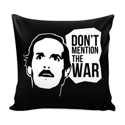 Don't Mention The War Pillow Case