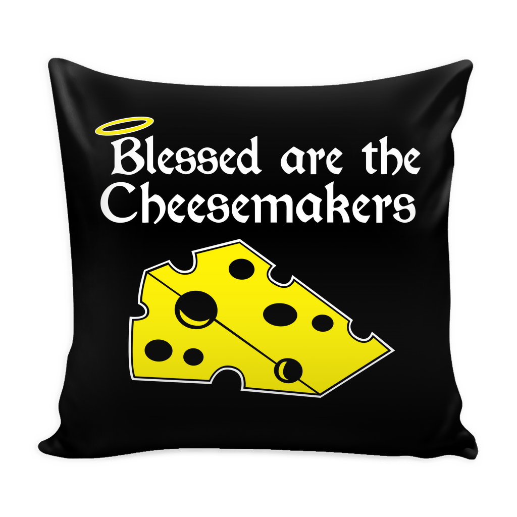 Blessed Are The Cheese Makers Pillow Case