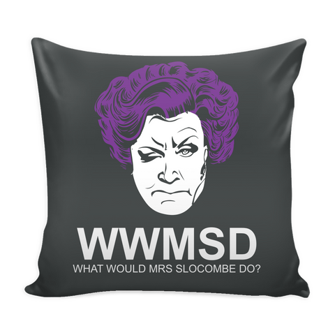 What Would Mrs Slocombe Do Pillow Case