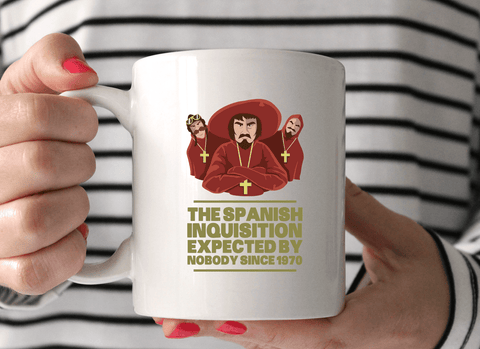 The Spanish Inquisition Expected By Nobody Since 1970 Mug