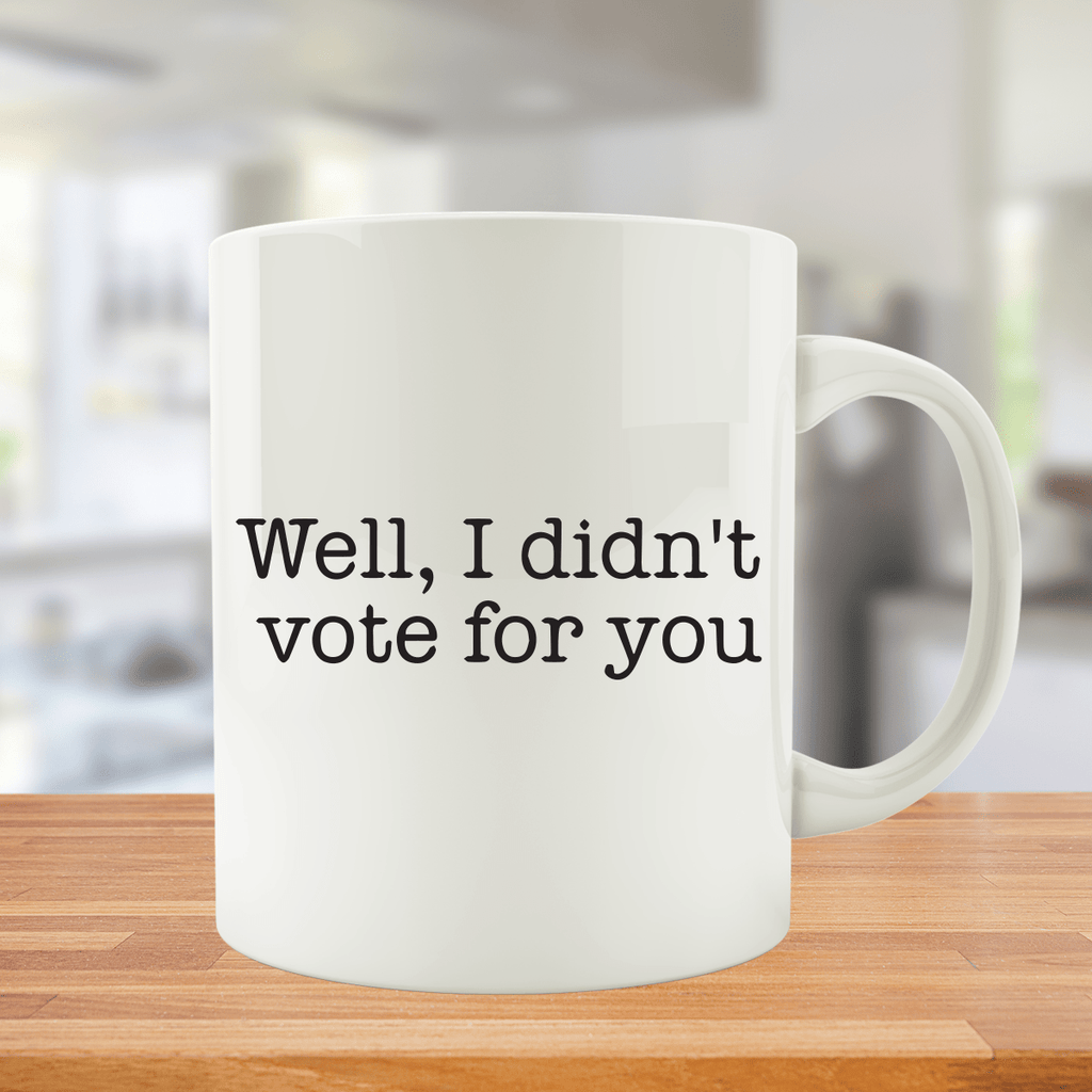 Well, I Didn't Vote For You Mug