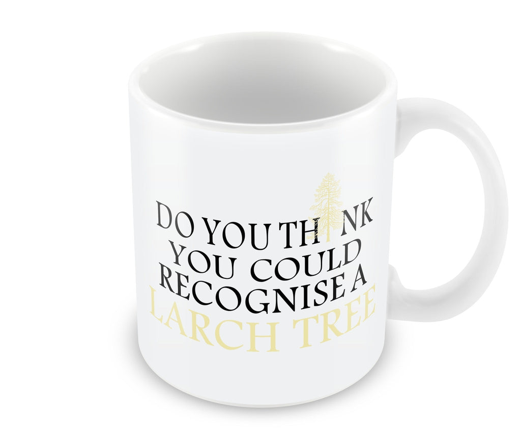 Mug - Do You Think You Could Recognise A Larch Tree Mug