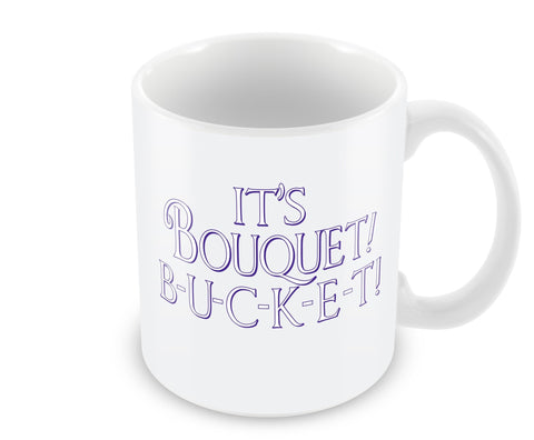 It's Bouquet! B-U-C-K-E-T! - Mug