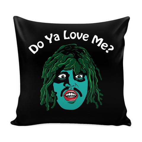 Do Ya Love Me Pillow Case