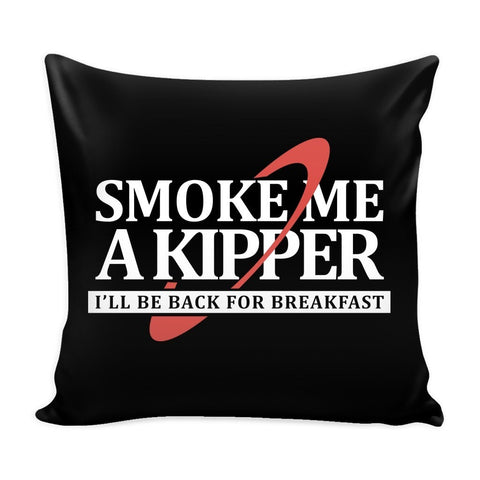 Smoke Me A Kipper Pillow Cases