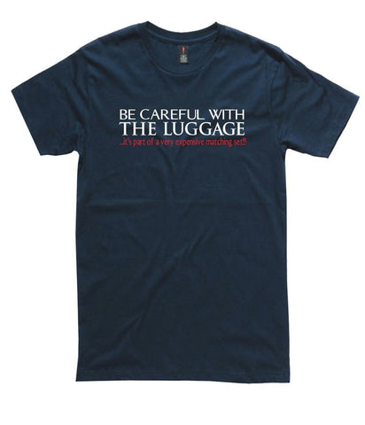 T-Shirt - Be Careful With The Luggage