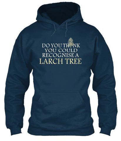 T-Shirt - Do You Think You Could Recognise A Larch Tree