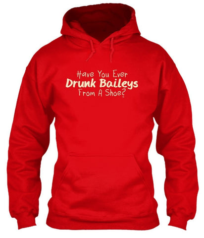 T-Shirt - Have You Ever Drunk Baileys From A Shoe?