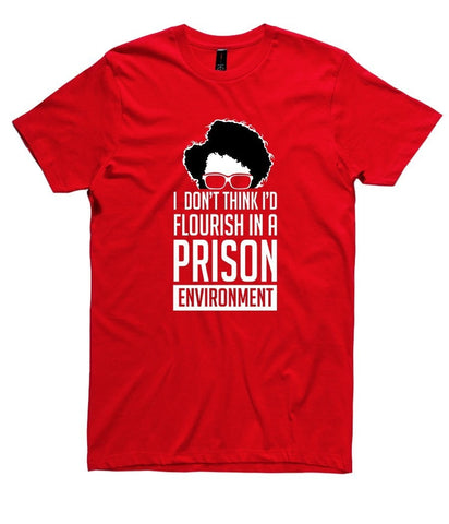 T-Shirt - I Don't Think I'd Flourish In A Prison Environment