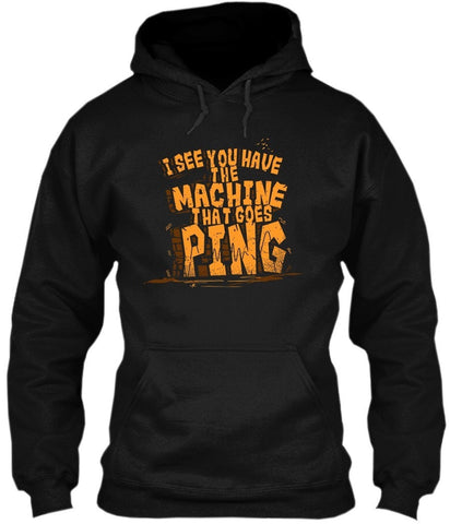 T-Shirt - I See You Have The Machine That Goes Ping
