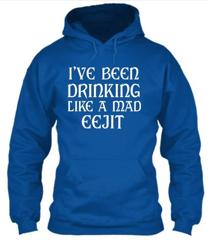 T-Shirt - I've Been Drinking Like A Mad Eejit