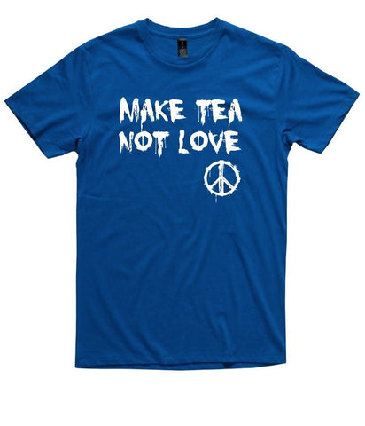 T-Shirt - Make Tea Not Love