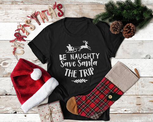 Be Naughty Save Santa The Trip,Ink That Apparel