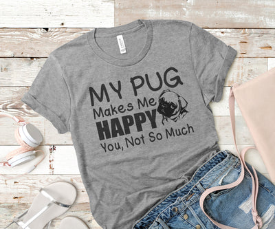 My Pug Makes Me Happy,Ink That Apparel