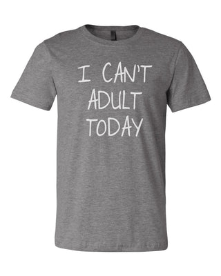 I can't adult today,Ink That Apparel
