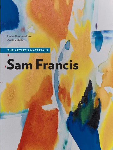 <i>Sam Francis: The Artist's Materials</i>