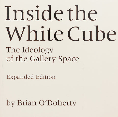 Inside the White Cube: The Ideology of the Gallery Space (Expanded Edition)