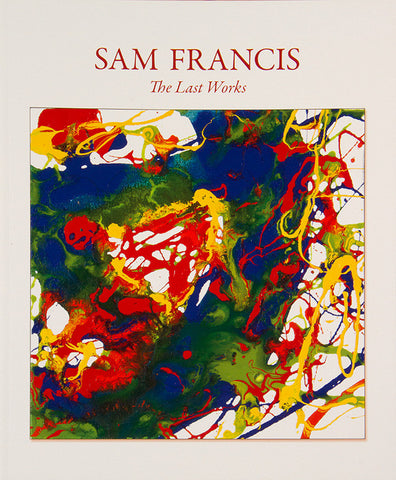 Sam Francis: The Last Works