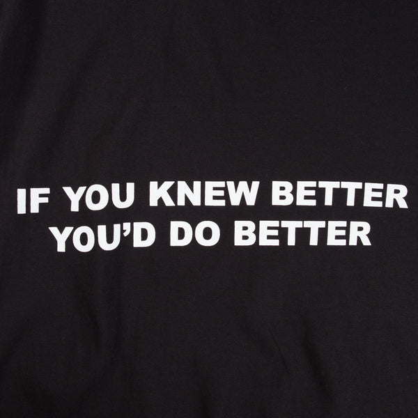 "IF YOU KNEW BETTER, YOU'D DO BETTER TEE"" (BLACK)"