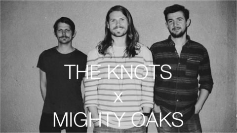 THE KNOTS and MIGHTY OAKS are teaming up!