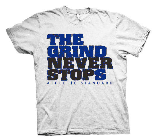 "Athletic Standard's  ""THE GRIND NEVER STOPS"" T-Shirt (White & Blue/Black)"