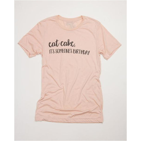 Eat Cake It's Someone's Birthday T-shirt