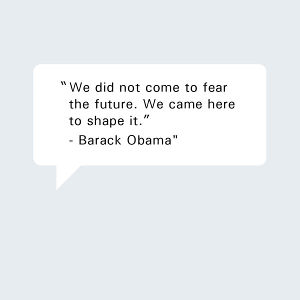 "Barack Obama Quote: ""We  did not come to fear the future. We came here to shape it."""