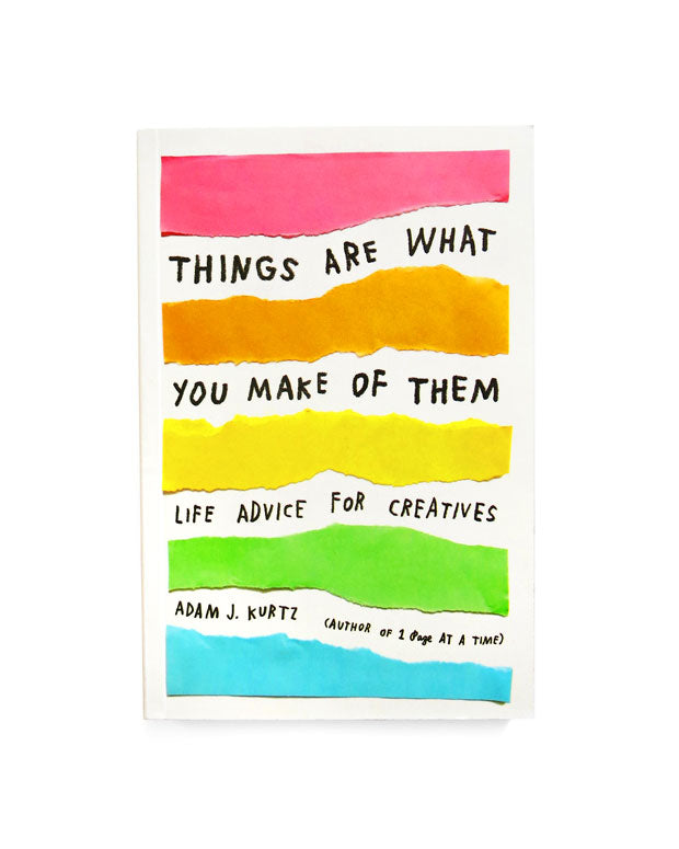 Things Are What You Make of Them: Life Advice for Creatives Book-Adam J. Kurtz-Strange Ways