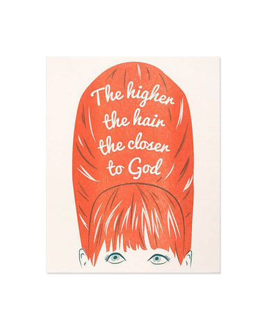 The Higher The Hair The Closer To God Art Print